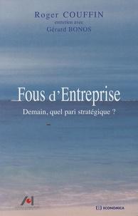 Roger Couffin - Fous d'Entreprise - Demain, quel pari stratégique ?.