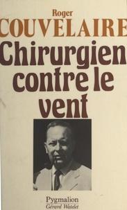 Roger Couvelaire et Olivier Perrin - Un chirurgien contre le vent.