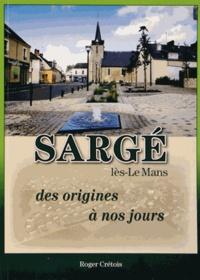 Roger Crétois - Sargé-lès-Le Mans des origines à nos jours.
