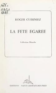 Roger Cuisiniez - La fête égarée.