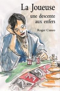 Roger Cuneo - La joueuse, une descente aux enfers.
