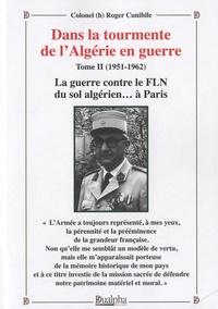 Dans la tourmente de lAlgérie en guerre - Tome II (1951-1962) : La guerre contre le FLN du sol algérien... à Paris.pdf
