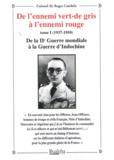 Roger Cunibile - De l'ennemi vert-de gris à l'ennemi rouge - Tome 1 (1937-1950) De la Guerre mondiale à la Guerre d'Indochine.