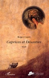 Roger Curel - Caprices et désastres - Récit.