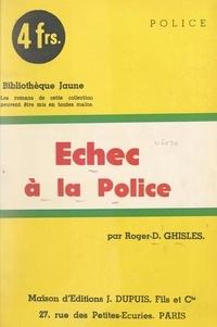 Roger-D. Ghisles - Échec à la police !.