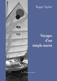 Roger D. Taylor - Voyages d'un simple marin.
