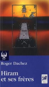 Roger Dachez - Hiram et ses frères - Essai sur les origines du grade de Maître.