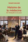 Roger Dachez - Histoire de la médecine - De l'Antiquité à nos jours.