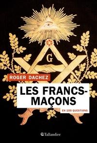 Roger Dachez - Les Francs-maçons en 100 questions.