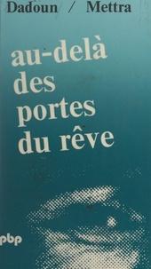 Roger Dadoun et Claude Mettra - Au-delà des portes du rêve - Entretiens sur l'anthropologie onirique de Géza Róheim.