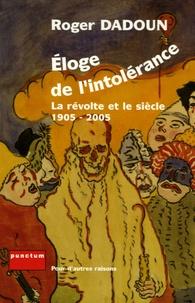 Roger Dadoun - Eloge de l'intolérance - La révolte et le siècle 1905-2005.