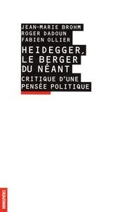 Roger Dadoun et Fabien Ollier - Heidegger, le berger du néant - Critique d'une pensée politique.
