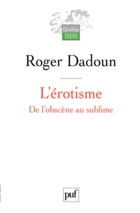 Roger Dadoun - L'érotisme - De l'obscène au sublime.