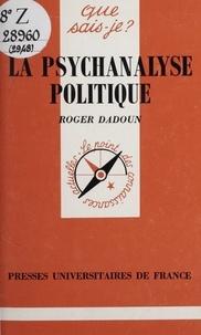 Roger Dadoun et Paul Angoulvent - La psychanalyse politique.