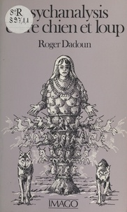 Roger Dadoun - Psychanalysis entre chien et loup.