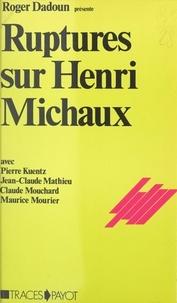 Roger Dadoun et Pierre Kuentz - Ruptures sur Henri Michaux.
