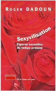 Roger Dadoun et Bernard Lafargue - Sexyvilisation - Figures sexuelles du temps présent.