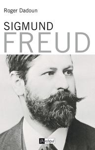 Roger Dadoun et Roger Dadoun - Sigmund Freud.