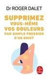 Roger Dalet - Supprimez vous-même vos douleurs par simple pression d'un doigt.
