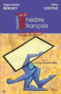 Roger-Daniel Bensky et Gilles Costaz - Dialogue transatlantique sur le Théâtre français - Inter/dits de scènes.