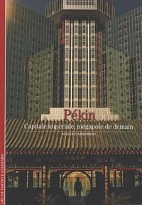Roger Darrobers - Pékin - Capitale impériale, mégapole de demain.