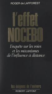 Roger de Lafforest et Francis Mazière - L'effet nocebo - Enquête sur les voies et les mécanismes de l'influence à distance.