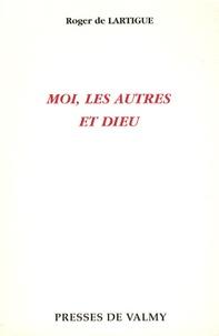 Roger de Lartigue - Moi, les autres et Dieu - L'évolution ascendante.
