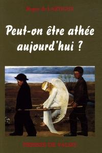 Roger de Lartigue - Peut-on être athée aujourd'hui ?.