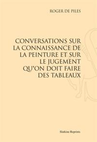 Roger de Piles - Conversations sur la connaissance de la peinture et sur le jugement qu'on doit faire des tableaux.
