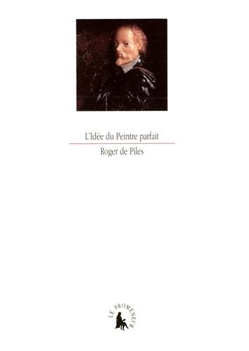 Roger de Piles - L'idée du peintre parfait.