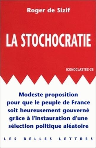 Roger de Sizif - La stochocratie - Modeste proposition pour que le peuple de France soit heureusement gouverné grâce à l'instauration d'une sélection politique aléatoire.