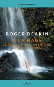 Roger Deakin - A la nage - Journal d'une aventure en eaux vives.