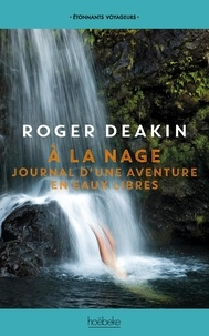 Roger Deakin - A la nage - Journal d'une aventure en eaux libres.