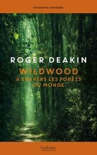 Roger Deakin - Wildwood - A travers les forêts du monde.