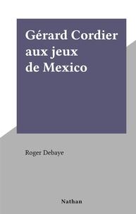 Roger Debaye - Gérard Cordier aux jeux de Mexico.
