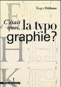 Roger Dédame - C'était quoi, la typographie ?.