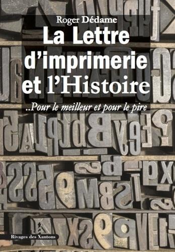 Roger Dédame - La Lettre d'imprimerie et l'histoire - Pour le meilleur et pour le pire.