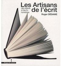 Roger Dédame - Les Artisans de l'écrit - Des origines à l'ère du numérique.