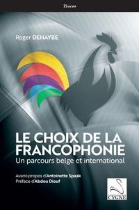 Roger Dehaybe - Le choix de la Francophonie - Un parcours belge et international.