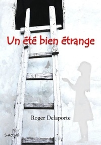 Roger Delaporte - Un été bien étrange.