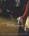 Roger Deldime - Les champs de l'éducation théâtrale - 40 années de semailles, labours et récoltes.