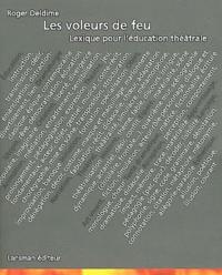 Roger Deldime - Les voleurs de feu - Lexique pour l'éducation théâtrale.