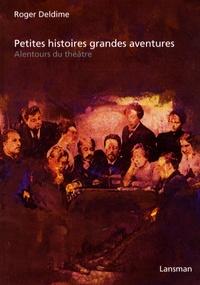 Roger Deldime - Petites histoires grandes aventures - Alentours du théâtre.
