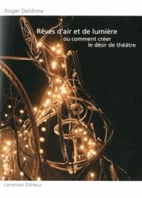 Roger Deldime - Rêves d'air et de lumière ou comment créer le désir de théâtre.
