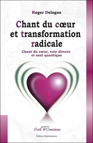 Roger Delogne - Chant du cœur et transformation radicale - Chant du coeur, voie directe et saut quantique.