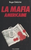 Roger Delorme - La Mafia américaine.