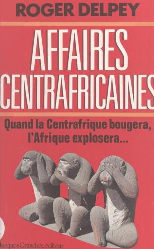 Affaires centrafricaines. Quand la Centrafrique bougera, l'Afrique explosera
