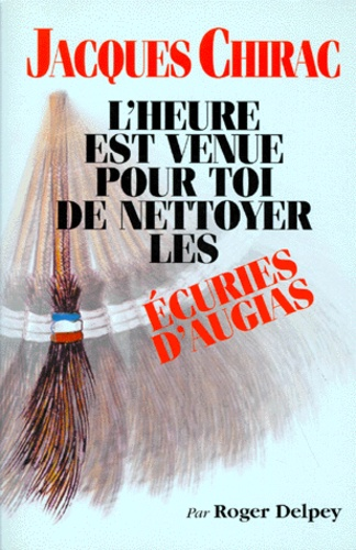 Roger Delpey - Jacques Chirac, l'heure est venue pour toi de nettoyer les écuries d'Augias.