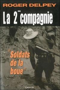 "Roger Delpey - La 2ème compagnie - ""Soldats de la boue""."