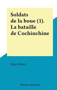 Roger Delpey - Soldats de la boue (1). La bataille de Cochinchine.